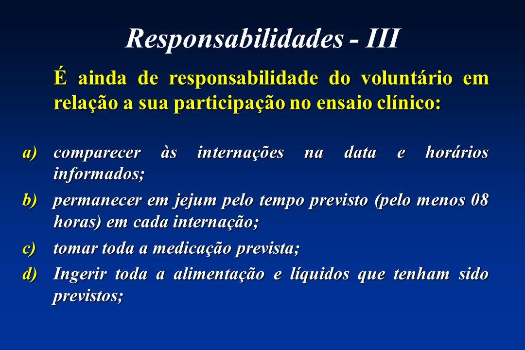 Responsabilidades - III É ainda de responsabilidade do voluntário em relação a sua participação no ensaio clínico: a)comparecer às internações na data