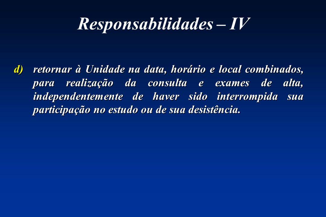 Responsabilidades – IV d)retornar à Unidade na data, horário e local combinados, para realização da consulta e exames de alta, independentemente de ha