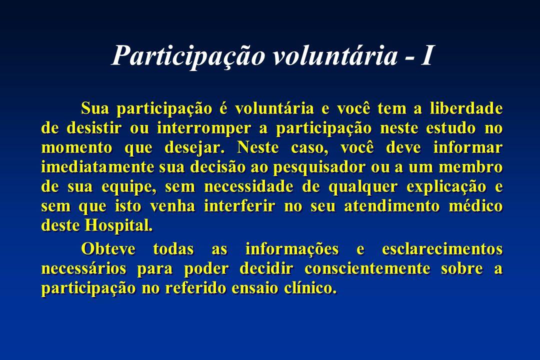 Participação voluntária - I Sua participação é voluntária e você tem a liberdade de desistir ou interromper a participação neste estudo no momento que