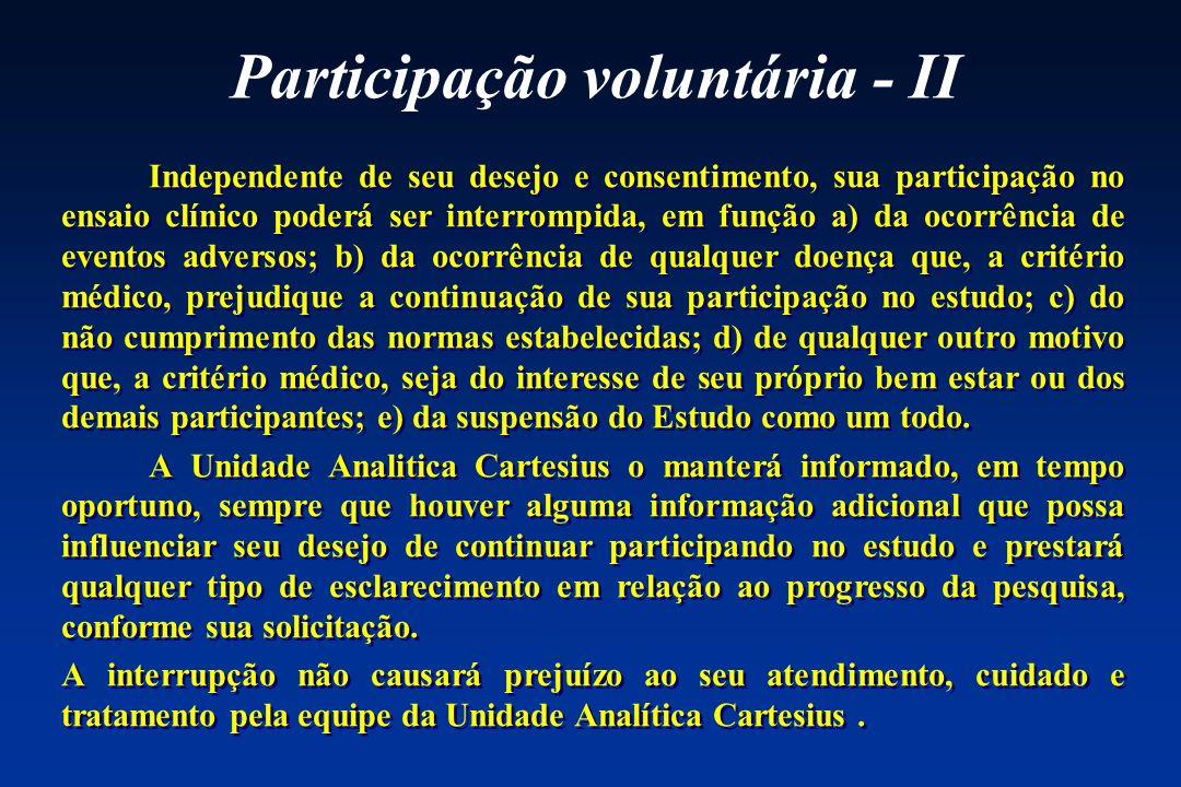 Participação voluntária - II Independente de seu desejo e consentimento, sua participação no ensaio clínico poderá ser interrompida, em função a) da o