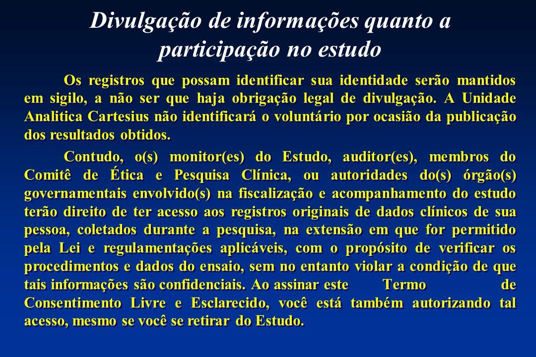 Divulgação de informações quanto a participação no estudo Os registros que possam identificar sua identidade serão mantidos em sigilo, a não ser que h