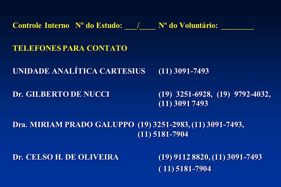 Controle InternoNº do Estudo: ___/____Nº do Voluntário: ________ TELEFONES PARA CONTATO UNIDADE ANALÍTICA CARTESIUS(11) 3091-7493 Dr. GILBERTO DE NUCC