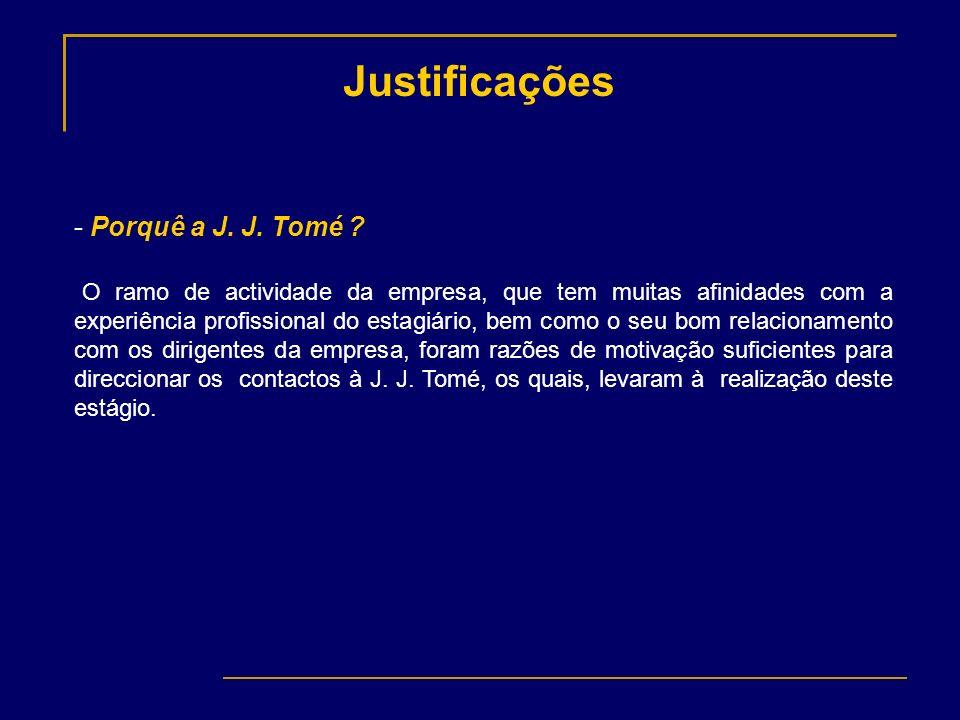 Justificações - Porquê a J. J. Tomé ? O ramo de actividade da empresa, que tem muitas afinidades com a experiência profissional do estagiário, bem com