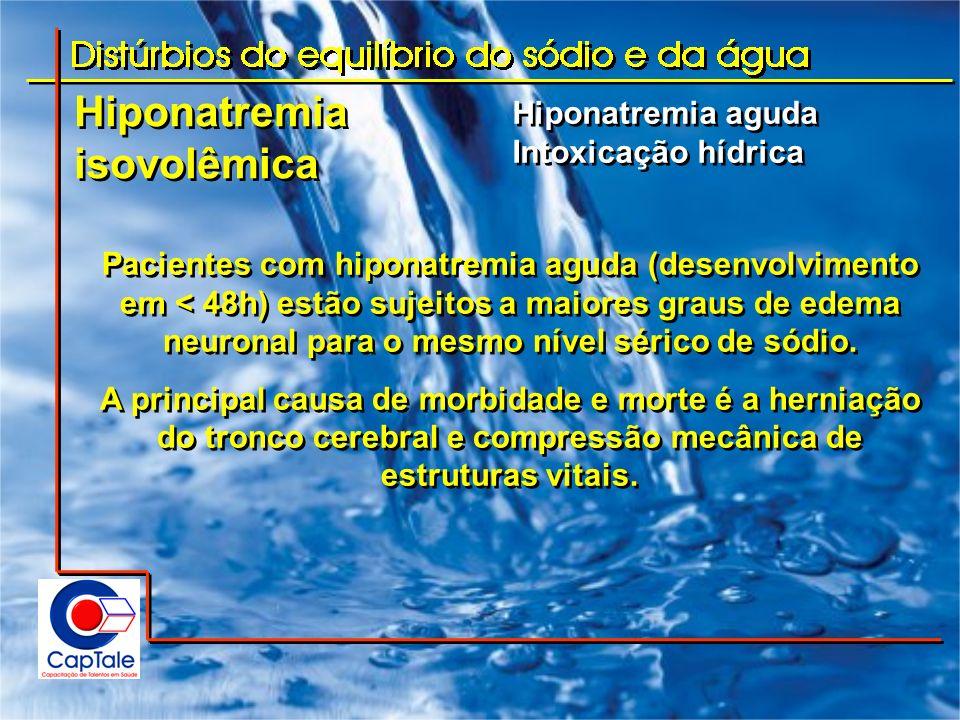Hiponatremia isovolêmica Hiponatremia aguda Intoxicação hídrica Hiponatremia aguda Intoxicação hídrica Pacientes com hiponatremia aguda (desenvolvimen