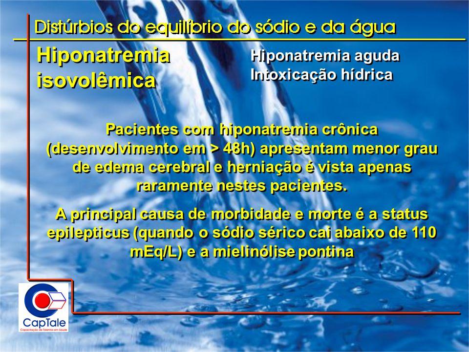Hiponatremia isovolêmica Hiponatremia aguda Intoxicação hídrica Hiponatremia aguda Intoxicação hídrica Pacientes com hiponatremia crônica (desenvolvim