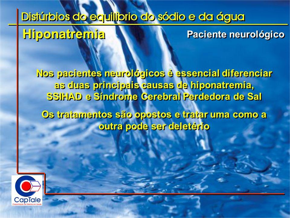 Hiponatremia Paciente neurológico Nos pacientes neurológicos é essencial diferenciar as duas principais causas de hiponatremia, SSIHAD e Síndrome Cere