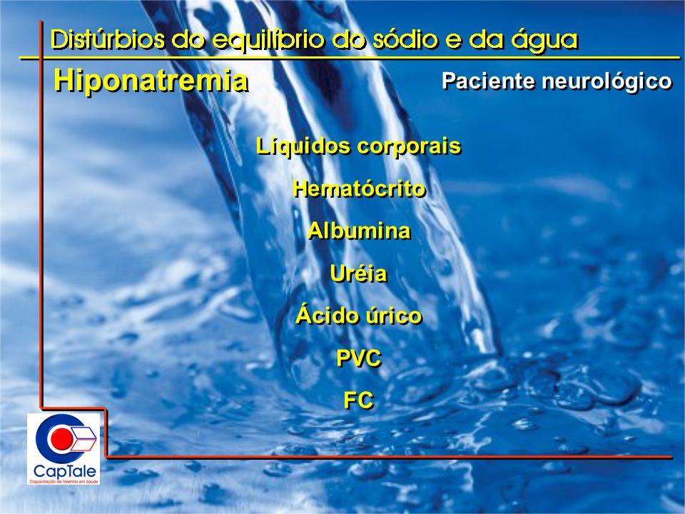 Hiponatremia Paciente neurológico Líquidos corporais Hematócrito Albumina Uréia Ácido úrico PVC FC Líquidos corporais Hematócrito Albumina Uréia Ácido