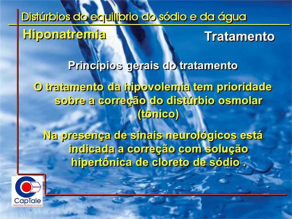 Hiponatremia Tratamento Princípios gerais do tratamento O tratamento da hipovolemia tem prioridade sobre a correção do distúrbio osmolar (tônico) Na p