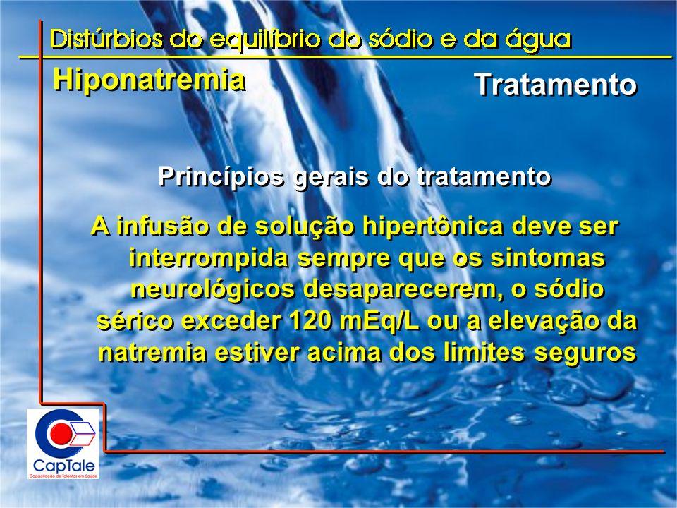 Hiponatremia Tratamento Princípios gerais do tratamento A infusão de solução hipertônica deve ser interrompida sempre que os sintomas neurológicos des