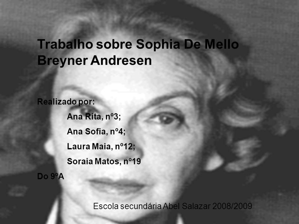 Trabalho sobre Sophia De Mello Breyner Andresen Realizado por: Ana Rita, nº3; Ana Sofia, nº4; Laura Maia, nº12; Soraia Matos, nº19 Do 9ºA Escola secun