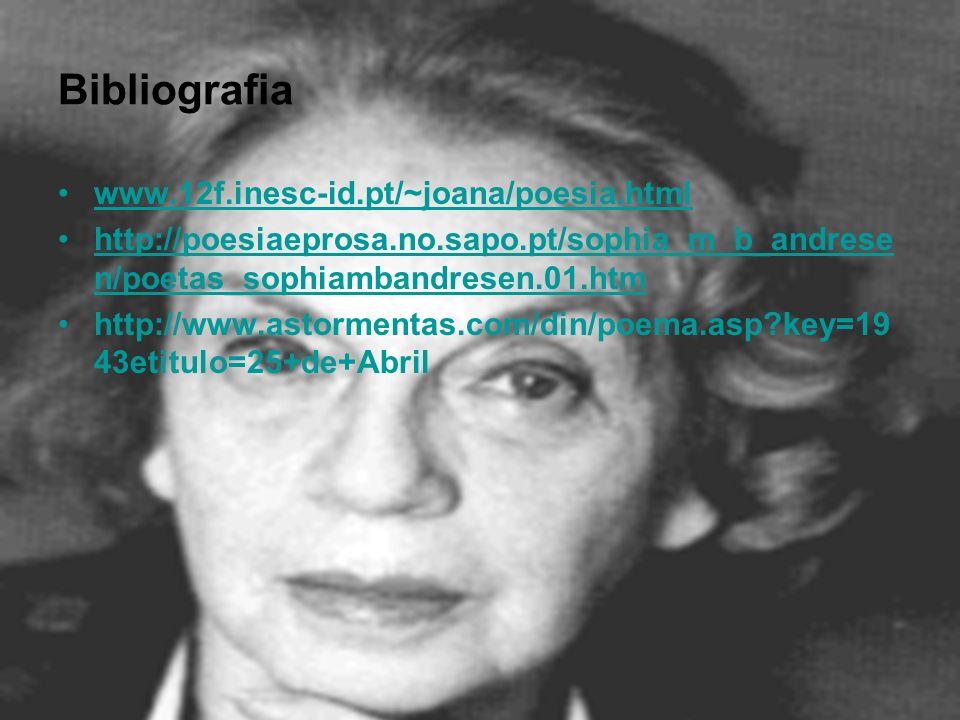 Bibliografia www.12f.inesc-id.pt/~joana/poesia.html http://poesiaeprosa.no.sapo.pt/sophia_m_b_andrese n/poetas_sophiambandresen.01.htmhttp://poesiaepr