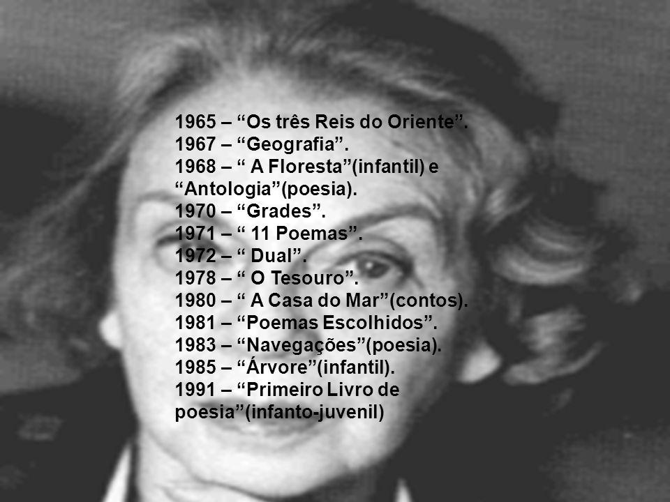 1965 – Os três Reis do Oriente. 1967 – Geografia. 1968 – A Floresta(infantil) e Antologia(poesia). 1970 – Grades. 1971 – 11 Poemas. 1972 – Dual. 1978