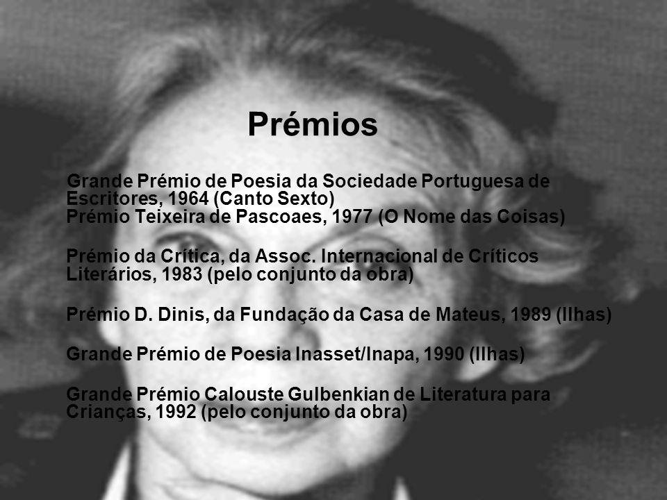 Prémios Grande Prémio de Poesia da Sociedade Portuguesa de Escritores, 1964 (Canto Sexto) Prémio Teixeira de Pascoaes, 1977 (O Nome das Coisas) Prémio