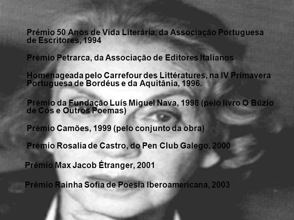 Prémio 50 Anos de Vida Literária, da Associação Portuguesa de Escritores, 1994 Prémio Petrarca, da Associação de Editores Italianos Homenageada pelo C