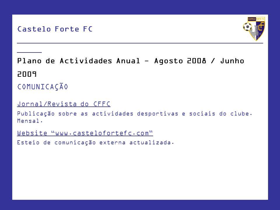 Castelo Forte FC ____________________________________________________ _____ Plano de Actividades Anual - Agosto 2008 / Junho 2009 COMUNICAÇÃO Jornal/R