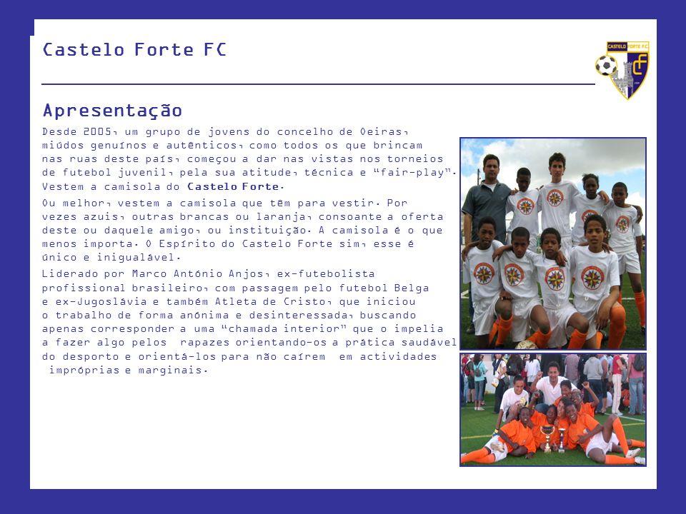 Castelo Forte FC ____________________________________________________ Apresentação Desde 2005, um grupo de jovens do concelho de Oeiras, miúdos genuín