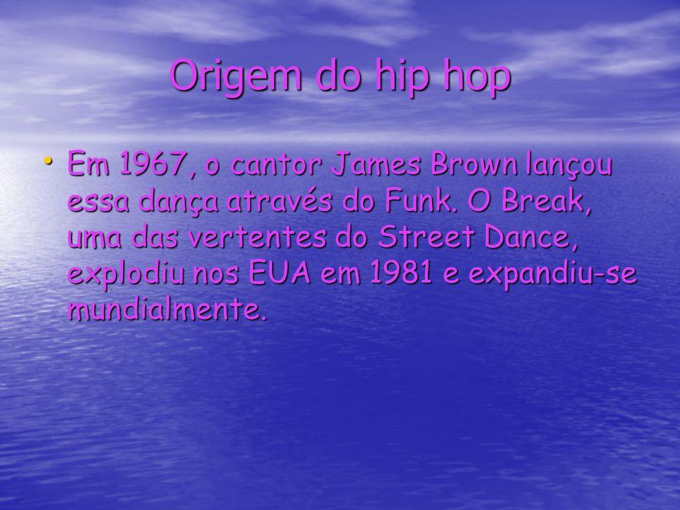Origem do hip hop Em 1967, o cantor James Brown lançou essa dança através do Funk. O Break, uma das vertentes do Street Dance, explodiu nos EUA em 198