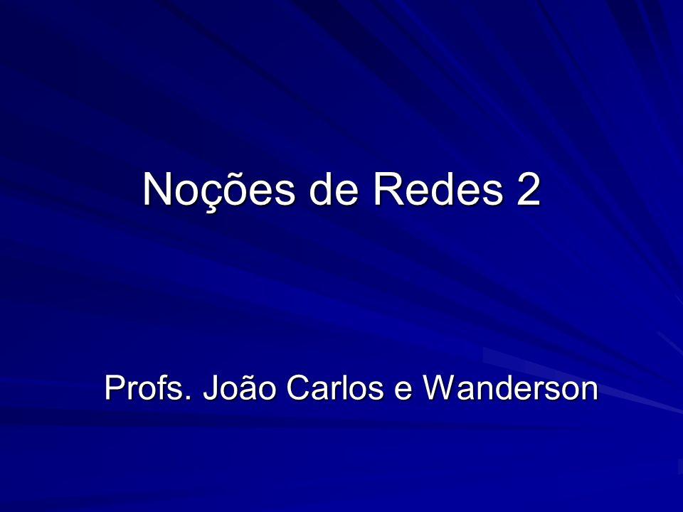 Noções de Redes 2 Profs. João Carlos e Wanderson