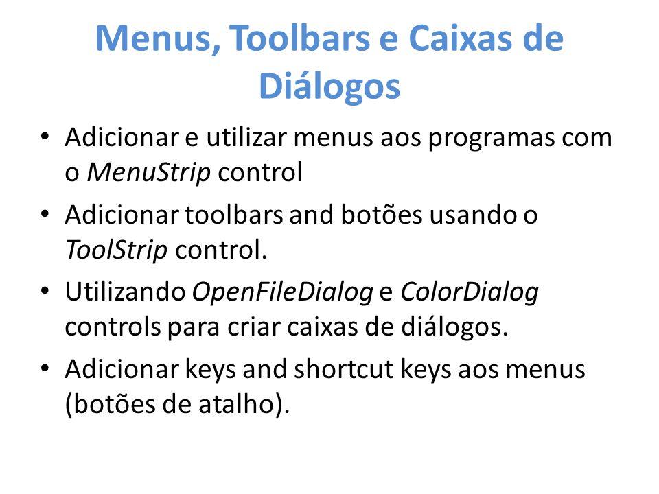 Menus, Toolbars e Caixas de Diálogos Adicionar e utilizar menus aos programas com o MenuStrip control Adicionar toolbars and botões usando o ToolStrip