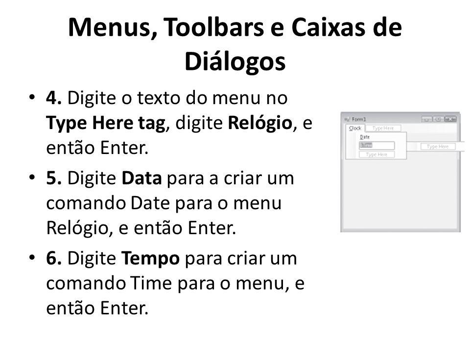 Menus, Toolbars e Caixas de Diálogos 4. Digite o texto do menu no Type Here tag, digite Relógio, e então Enter. 5. Digite Data para a criar um comando