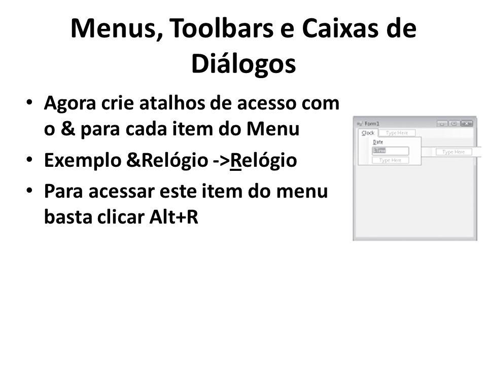 Menus, Toolbars e Caixas de Diálogos Agora crie atalhos de acesso com o & para cada item do Menu Exemplo &Relógio ->Relógio Para acessar este item do