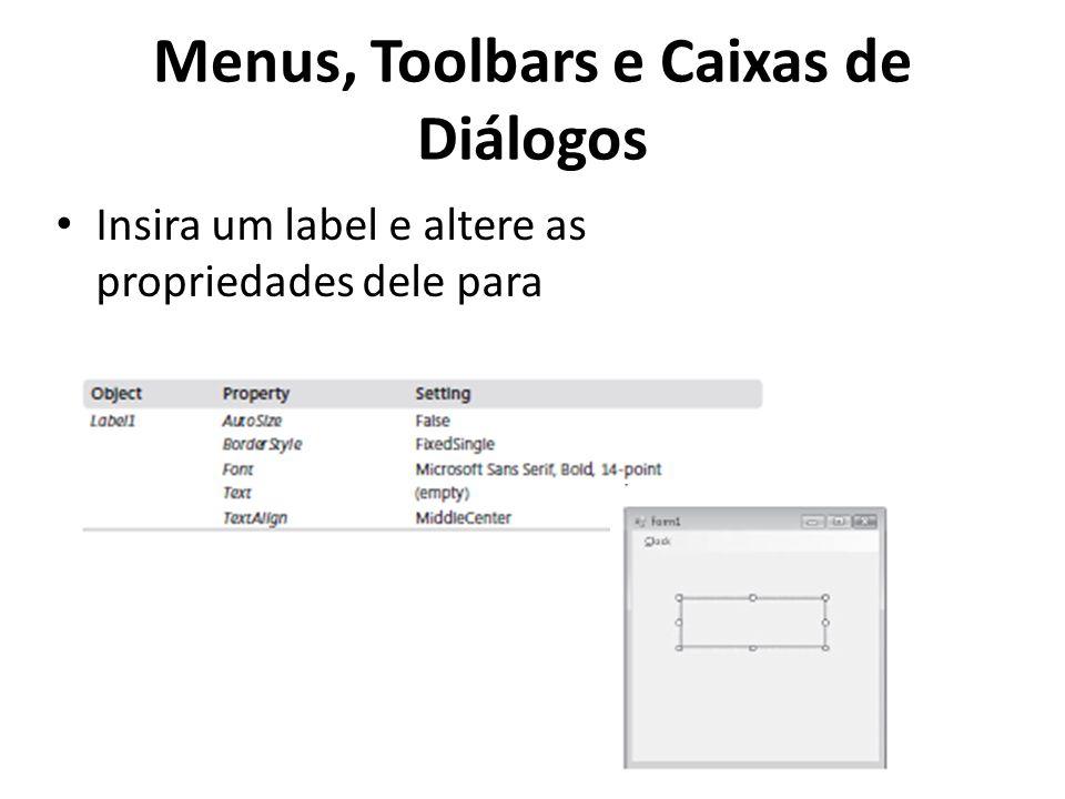 Menus, Toolbars e Caixas de Diálogos Insira um label e altere as propriedades dele para