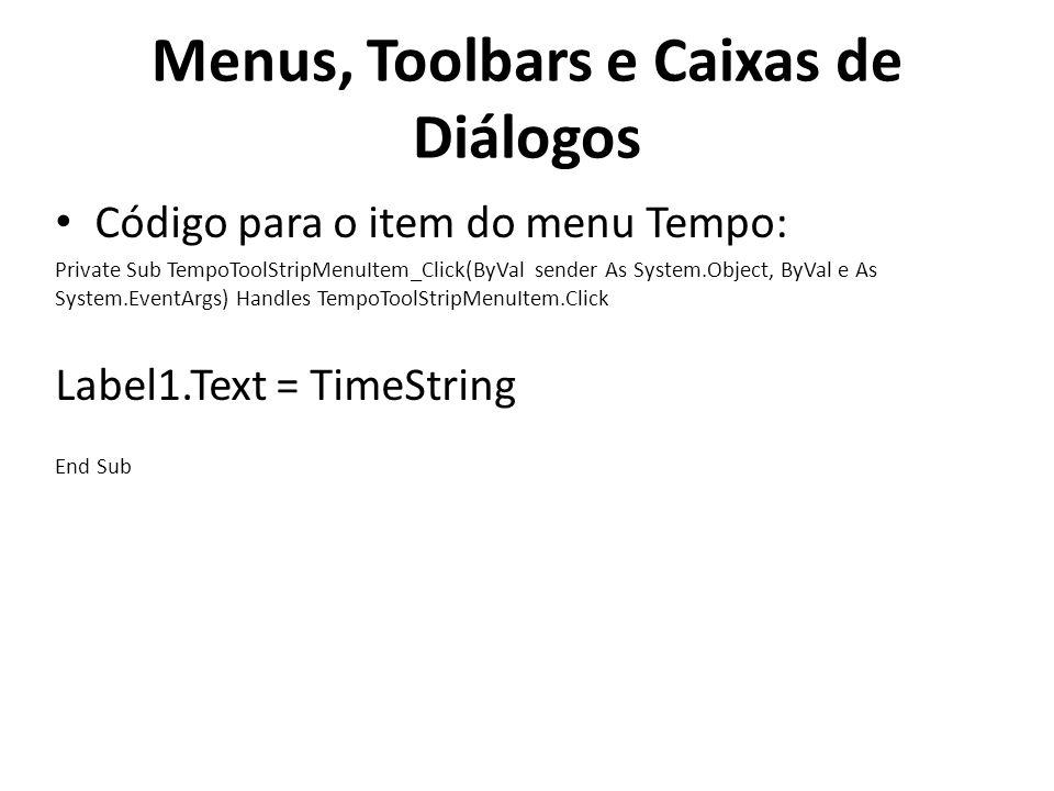 Menus, Toolbars e Caixas de Diálogos Código para o item do menu Tempo: Private Sub TempoToolStripMenuItem_Click(ByVal sender As System.Object, ByVal e