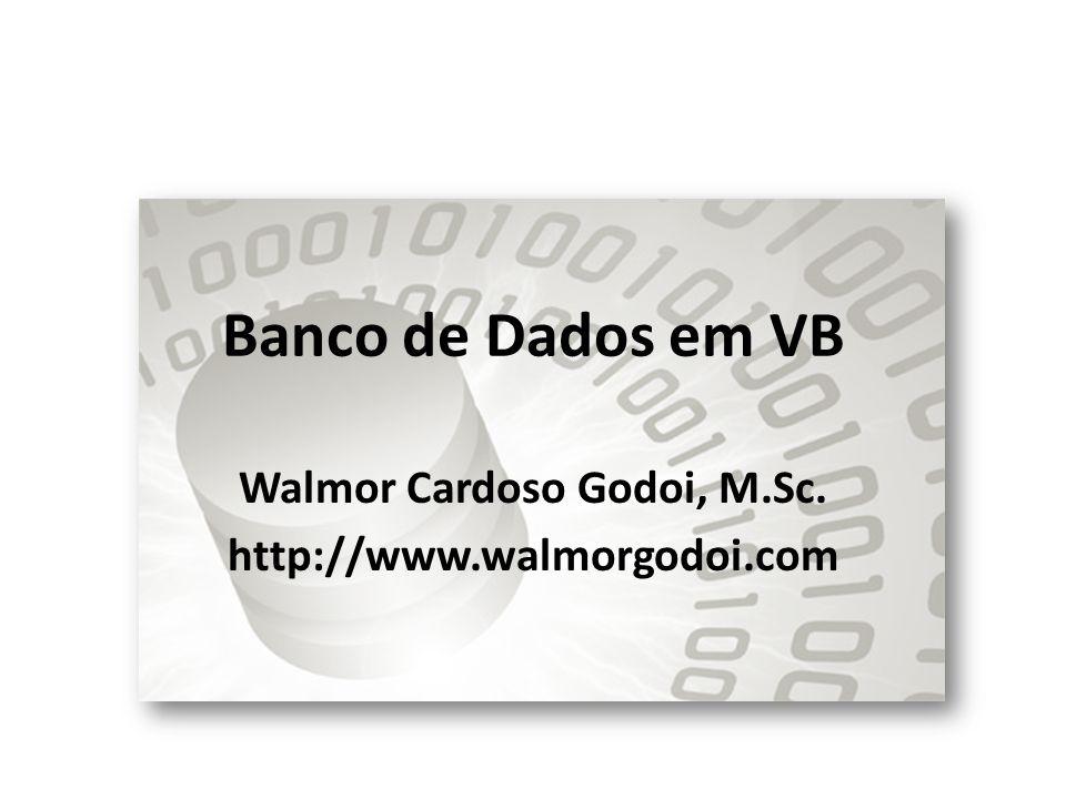 Banco de Dados em VB Walmor Cardoso Godoi, M.Sc. http://www.walmorgodoi.com