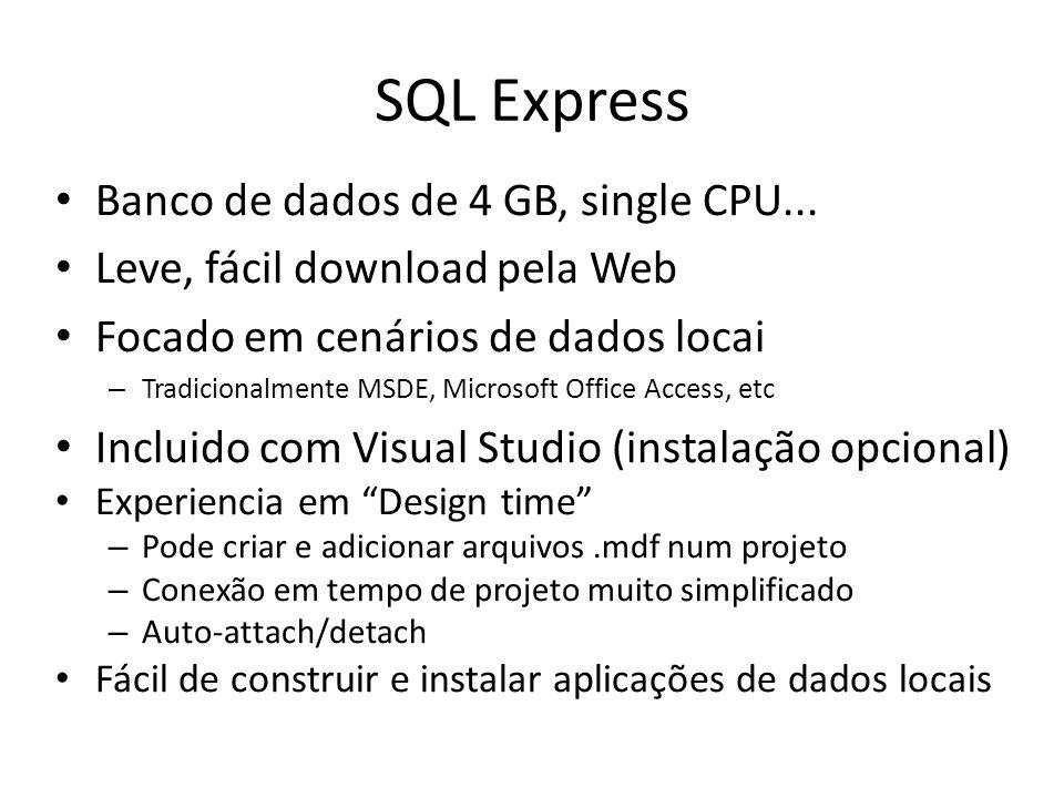 SQL Express Banco de dados de 4 GB, single CPU... Leve, fácil download pela Web Focado em cenários de dados locai – Tradicionalmente MSDE, Microsoft O