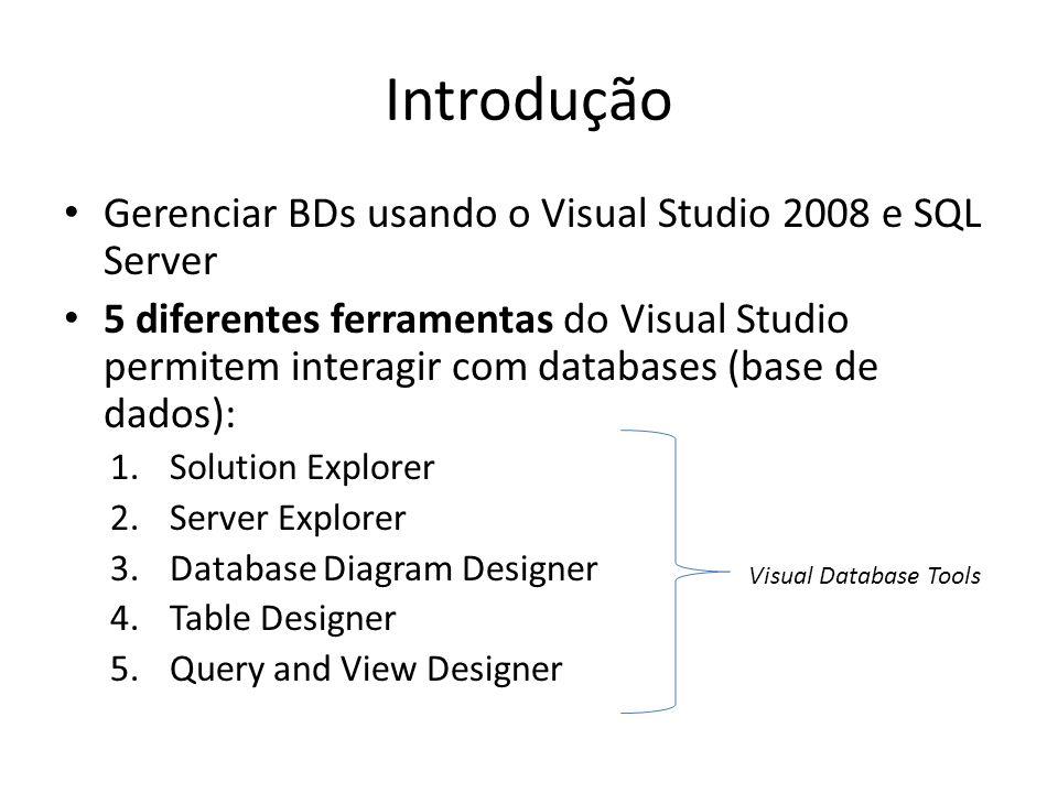 Introdução Gerenciar BDs usando o Visual Studio 2008 e SQL Server 5 diferentes ferramentas do Visual Studio permitem interagir com databases (base de