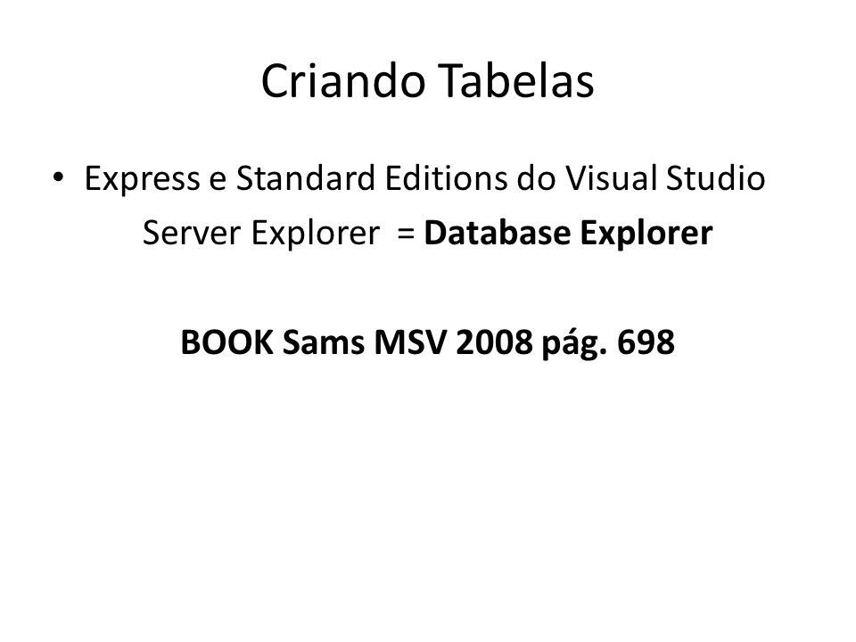 Criando Tabelas Express e Standard Editions do Visual Studio Server Explorer = Database Explorer BOOK Sams MSV 2008 pág. 698
