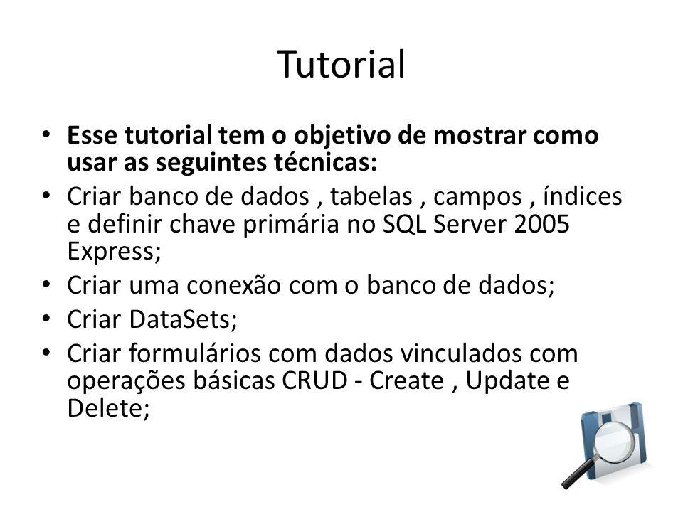 Tutorial Esse tutorial tem o objetivo de mostrar como usar as seguintes técnicas: Criar banco de dados, tabelas, campos, índices e definir chave primá