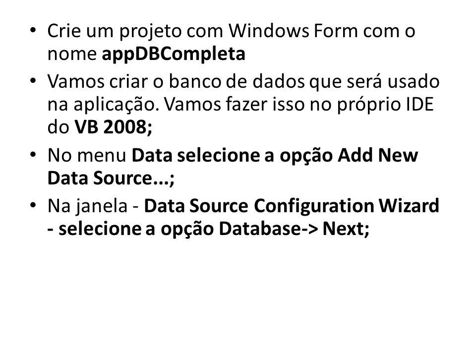 Crie um projeto com Windows Form com o nome appDBCompleta Vamos criar o banco de dados que será usado na aplicação. Vamos fazer isso no próprio IDE do