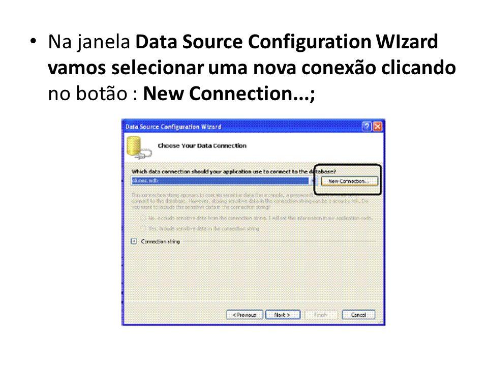 Na janela Data Source Configuration WIzard vamos selecionar uma nova conexão clicando no botão : New Connection...;