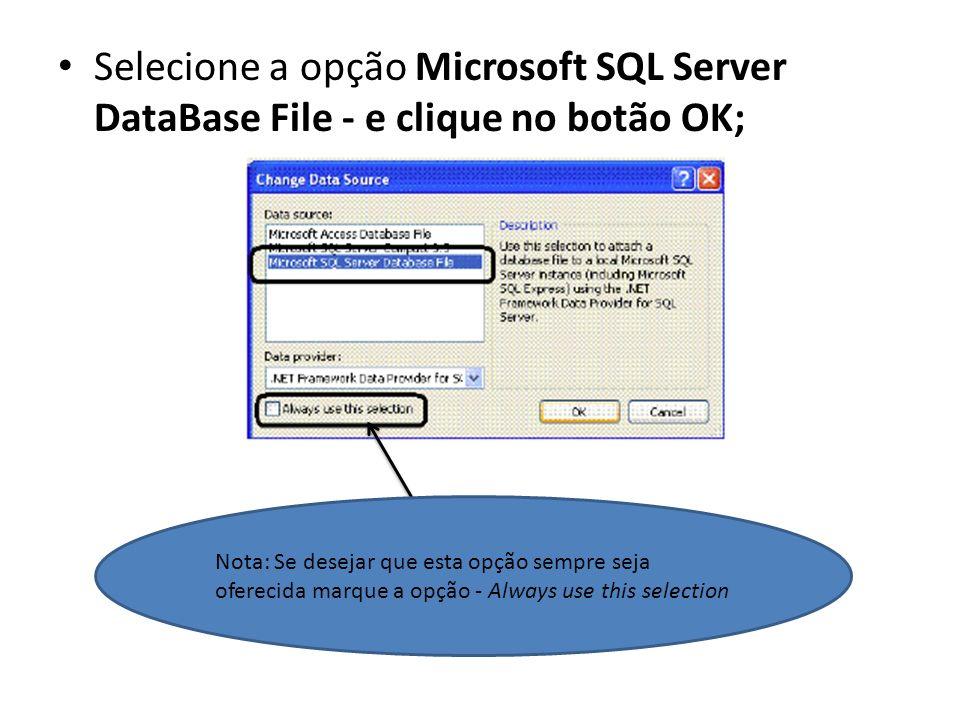 Selecione a opção Microsoft SQL Server DataBase File - e clique no botão OK; Nota: Se desejar que esta opção sempre seja oferecida marque a opção - Al