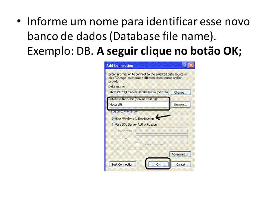 Informe um nome para identificar esse novo banco de dados (Database file name). Exemplo: DB. A seguir clique no botão OK;