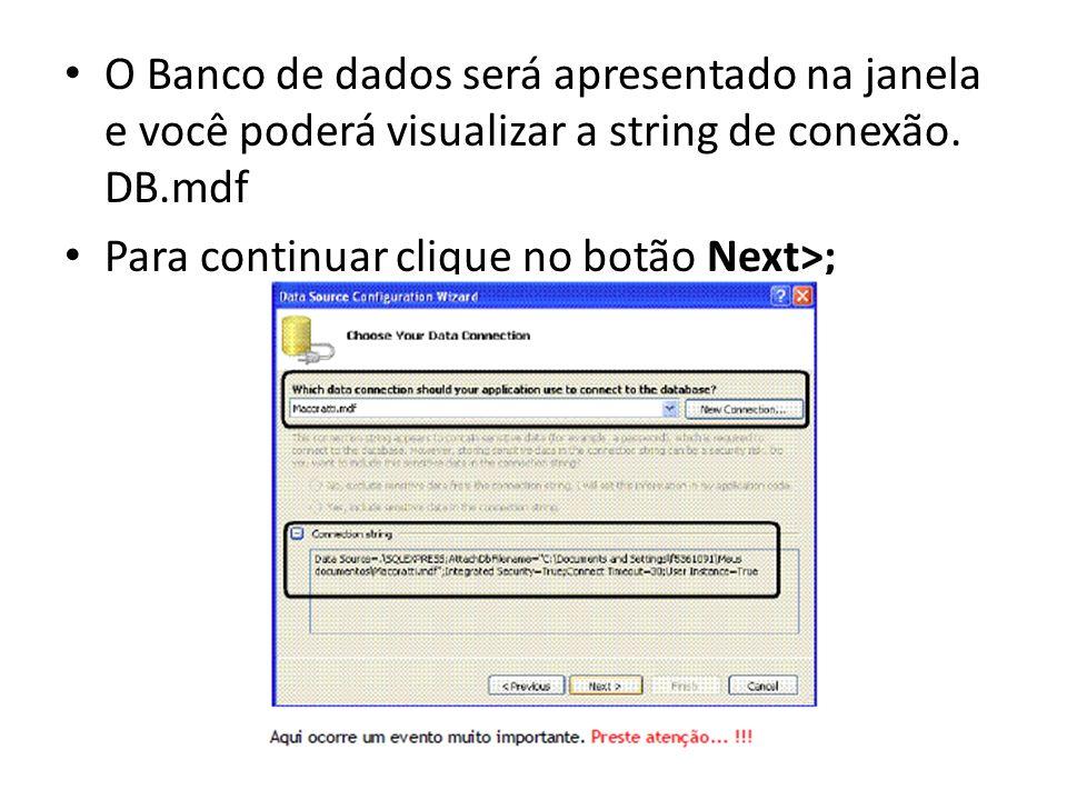 O Banco de dados será apresentado na janela e você poderá visualizar a string de conexão. DB.mdf Para continuar clique no botão Next>;