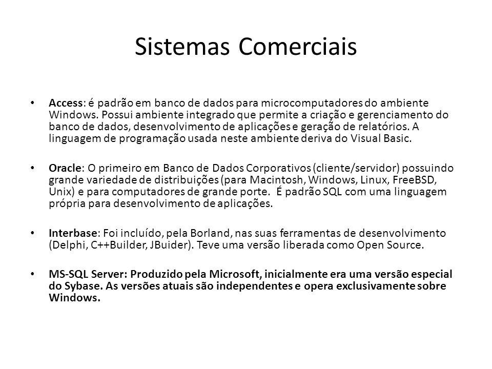 Sistemas Comerciais Access: é padrão em banco de dados para microcomputadores do ambiente Windows. Possui ambiente integrado que permite a criação e g