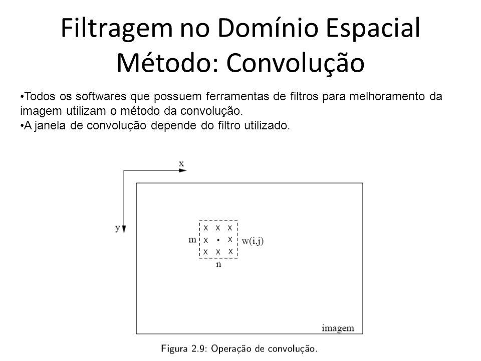 Filtragem no Domínio Espacial Método: Convolução Todos os softwares que possuem ferramentas de filtros para melhoramento da imagem utilizam o método d