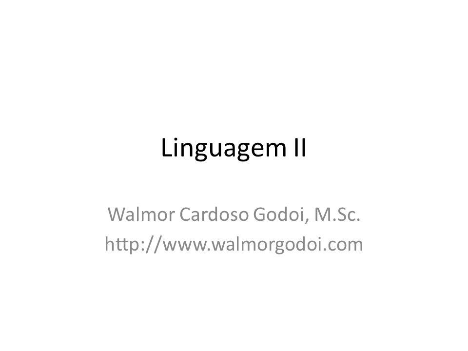 Linguagem II Walmor Cardoso Godoi, M.Sc. http://www.walmorgodoi.com
