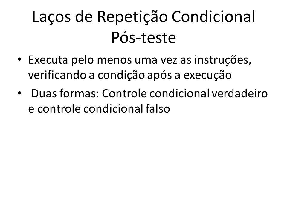 Laços de Repetição Condicional Pós-teste Executa pelo menos uma vez as instruções, verificando a condição após a execução Duas formas: Controle condicional verdadeiro e controle condicional falso