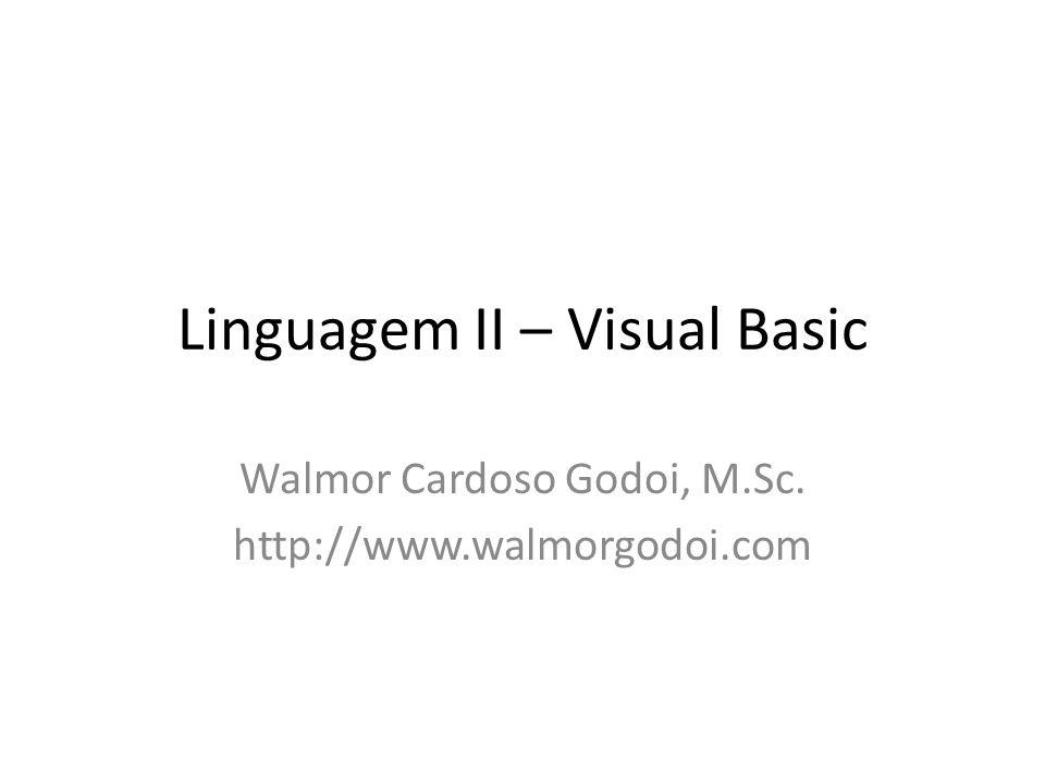 Linguagem II – Visual Basic Walmor Cardoso Godoi, M.Sc. http://www.walmorgodoi.com