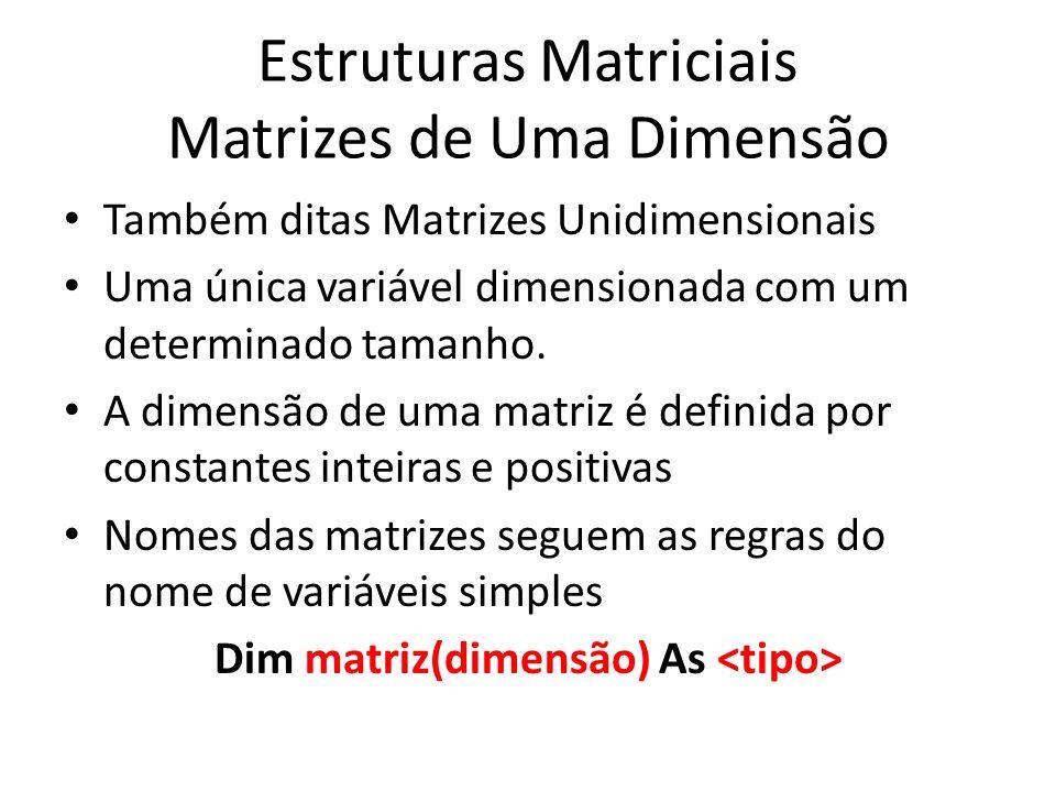 Estruturas Matriciais Matrizes de Uma Dimensão Também ditas Matrizes Unidimensionais Uma única variável dimensionada com um determinado tamanho.