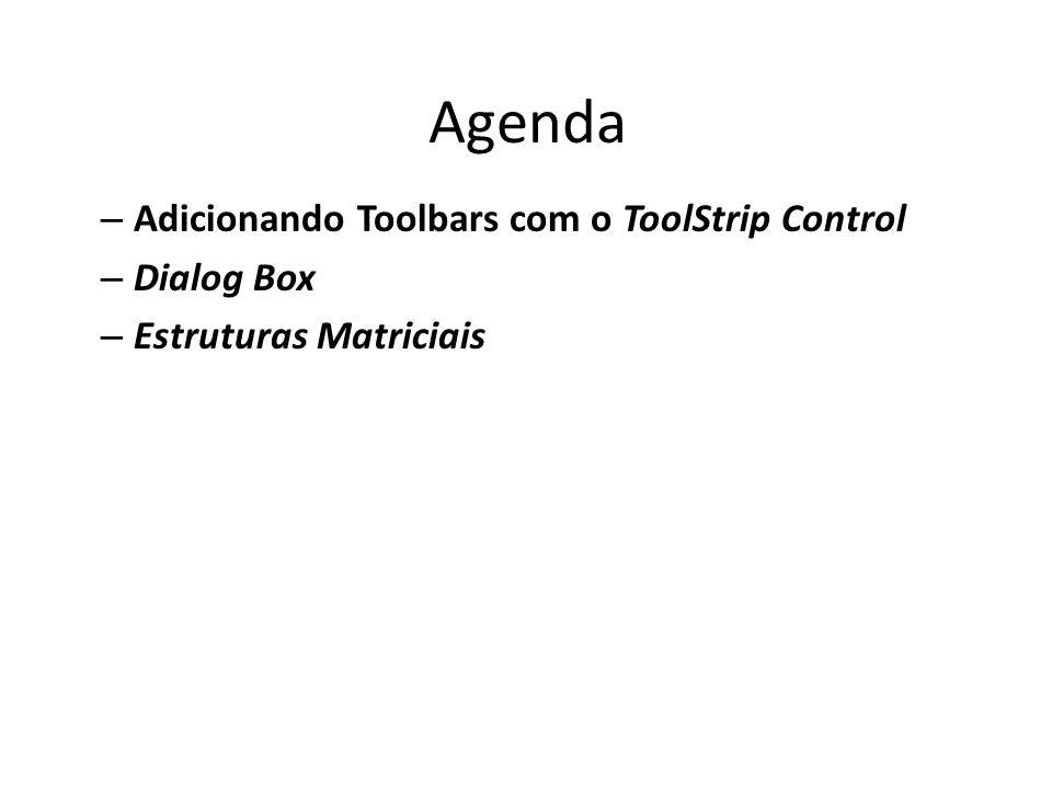 Agenda – Adicionando Toolbars com o ToolStrip Control – Dialog Box – Estruturas Matriciais