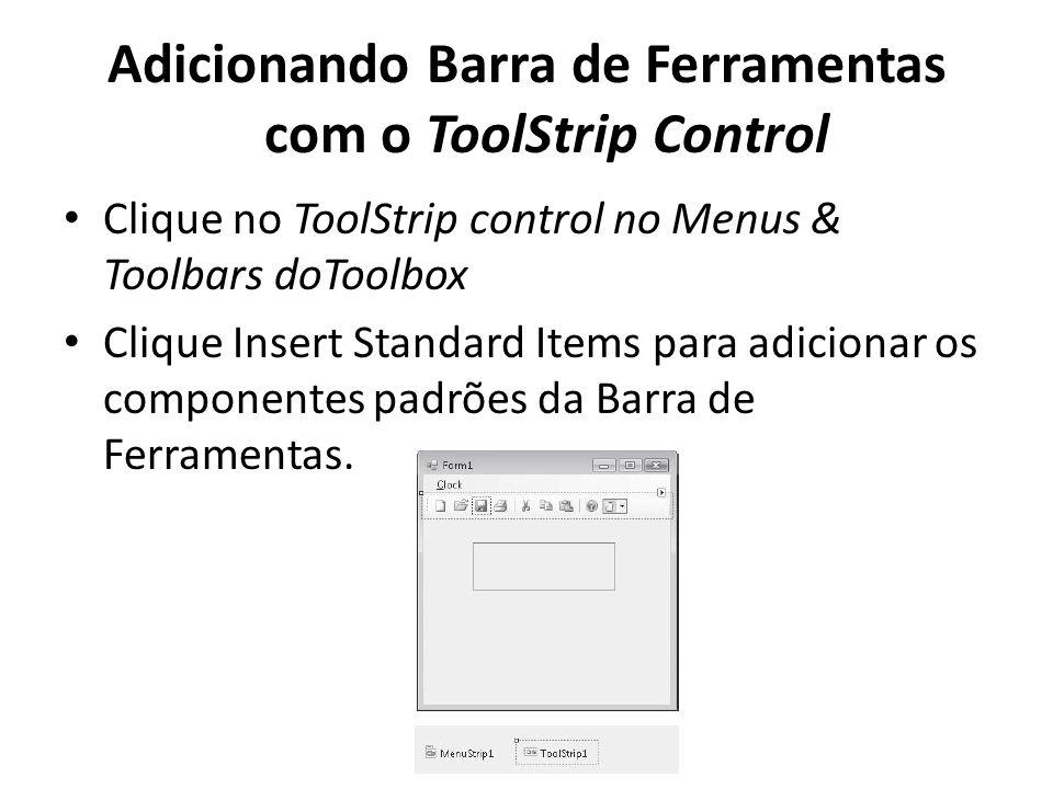 Adicionando Barra de Ferramentas com o ToolStrip Control Clique no ToolStrip control no Menus & Toolbars doToolbox Clique Insert Standard Items para adicionar os componentes padrões da Barra de Ferramentas.