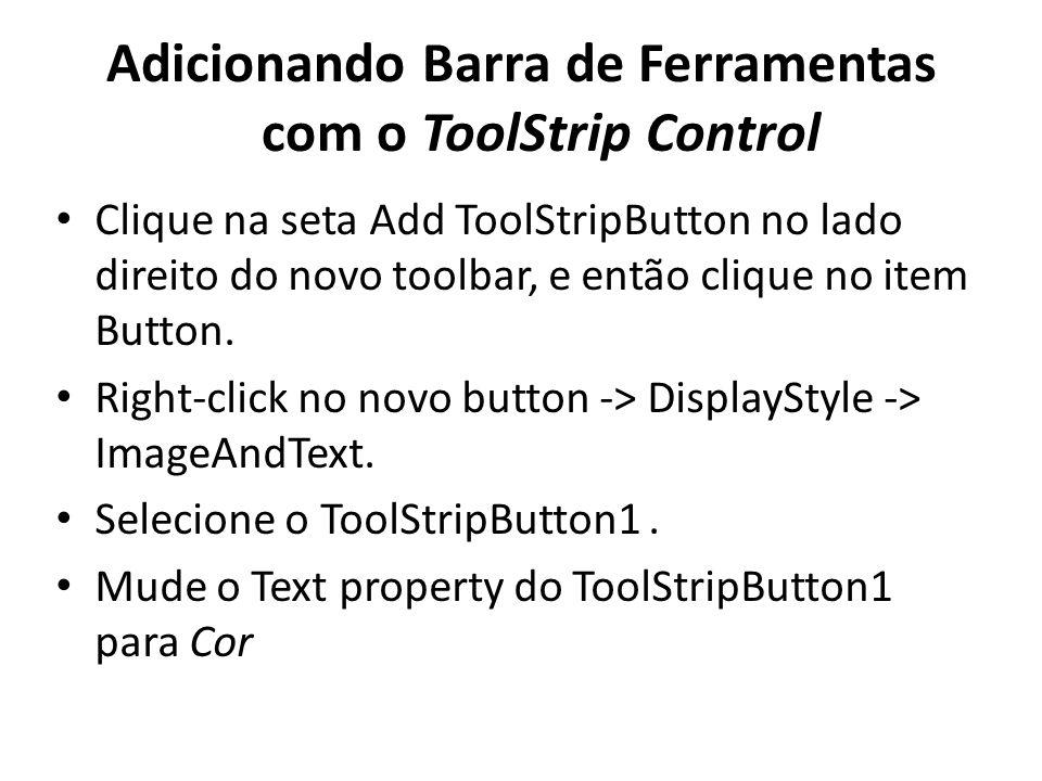 Adicionando Barra de Ferramentas com o ToolStrip Control Clique na seta Add ToolStripButton no lado direito do novo toolbar, e então clique no item Button.
