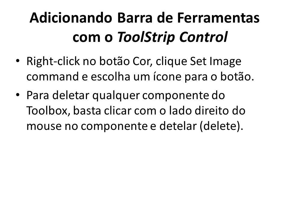 Adicionando Barra de Ferramentas com o ToolStrip Control Right-click no botão Cor, clique Set Image command e escolha um ícone para o botão.