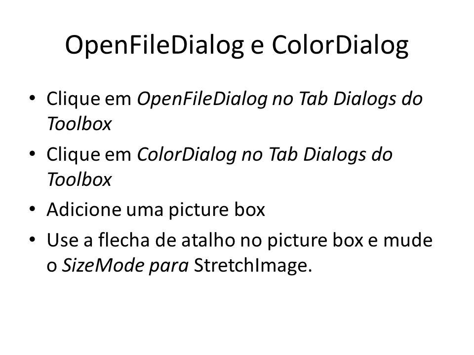 OpenFileDialog e ColorDialog Clique em OpenFileDialog no Tab Dialogs do Toolbox Clique em ColorDialog no Tab Dialogs do Toolbox Adicione uma picture box Use a flecha de atalho no picture box e mude o SizeMode para StretchImage.