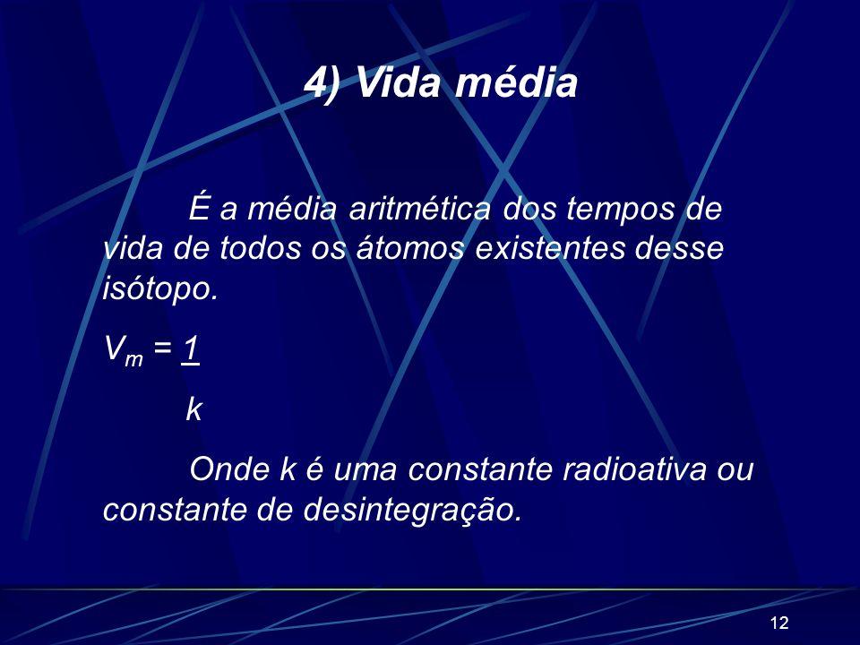 11 3) Velocidade das desintegrações radioativas É o número de desintegrações que ocorre em cada unidade de tempo. Que será definido por: V = N ou V =