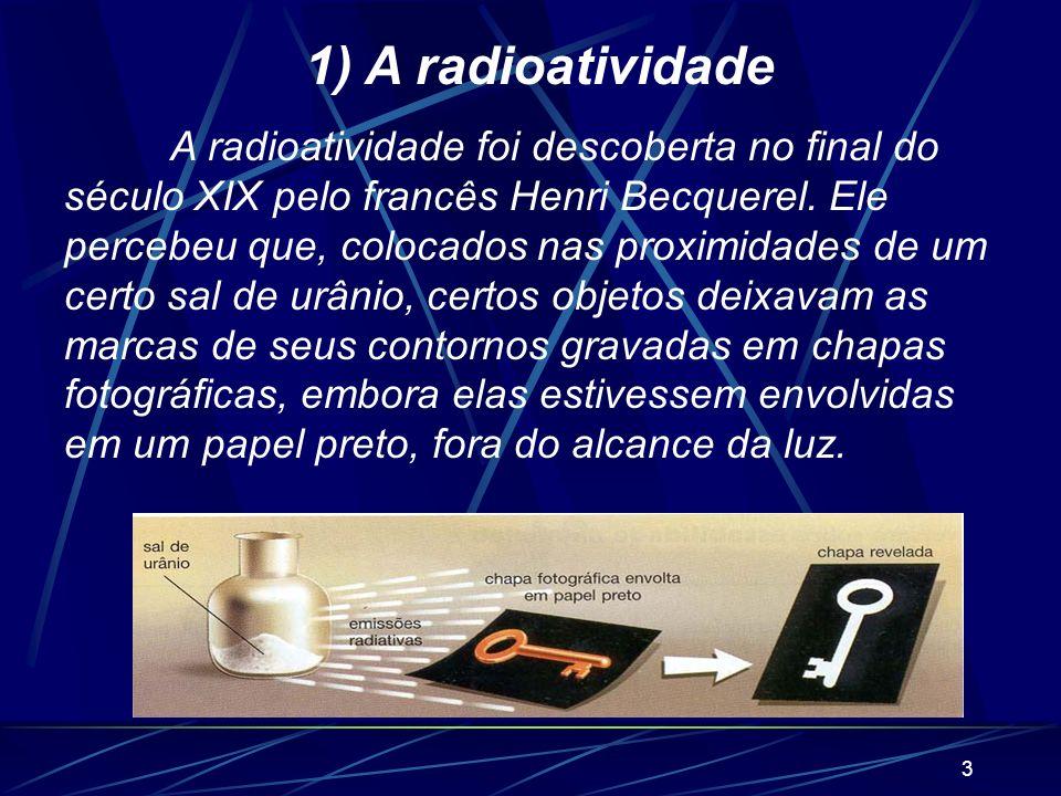 2 Reações Nucleares A energia e as partículas emitidas por um núcleo atômico instável costuma genericamente ser chamada de radiação, e os átomos que a